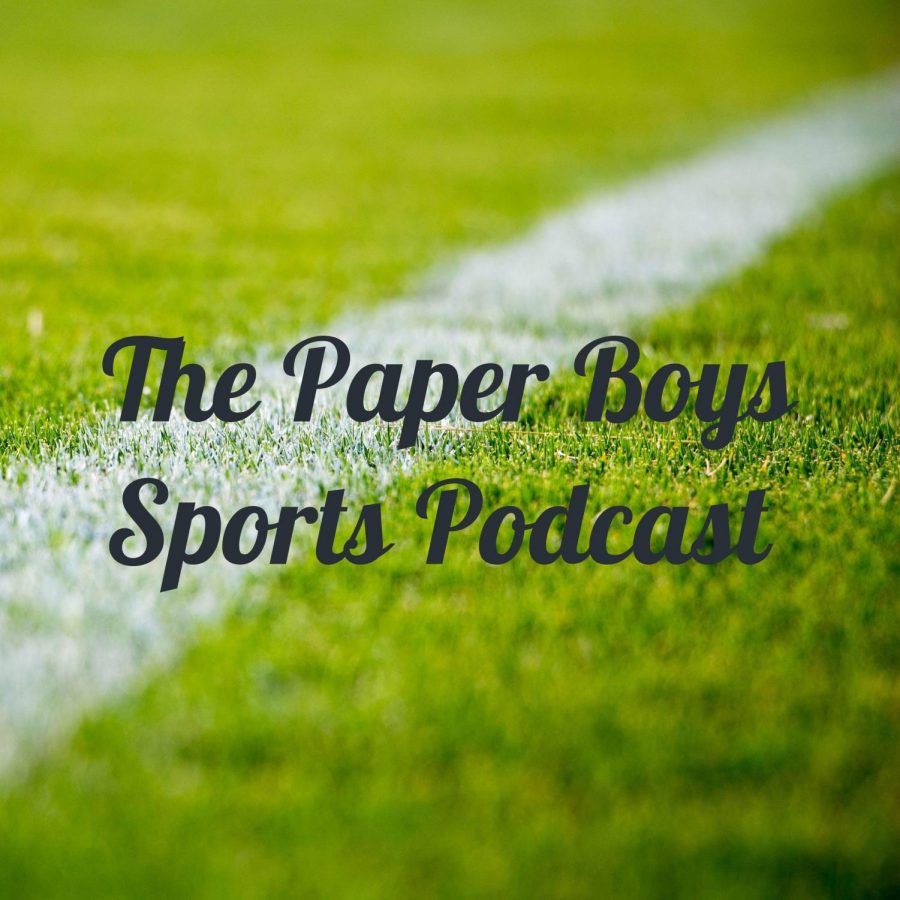 The Paper Boys Sports Podcast Episodes 7 and 8